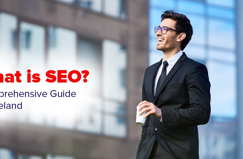 What Is SEO – Comprehensive Guide to SEO Services in Dublin, Ireland